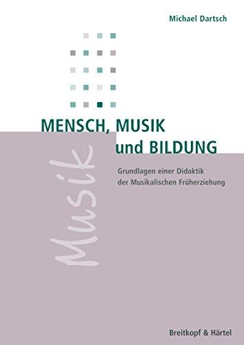 Mensch, Musik, Bildung: Grundlagen einer Didaktik der Musikalischen Früherziehung