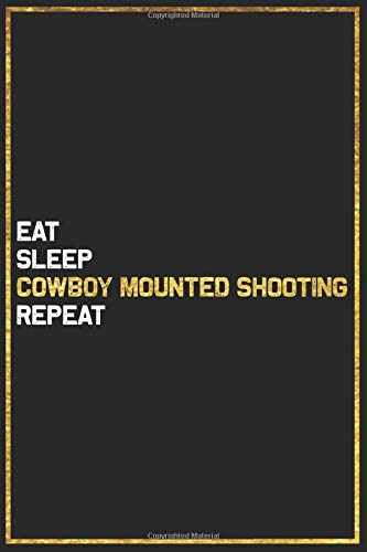 Eat Sleep Cowboy Mounted Shooting Repeat Sport Gift Idea: Cowboy Mounted Shooting College Ruled Notebook / Journal Gift, 101 Pages, 6x9, Soft Cover, Matte Finish