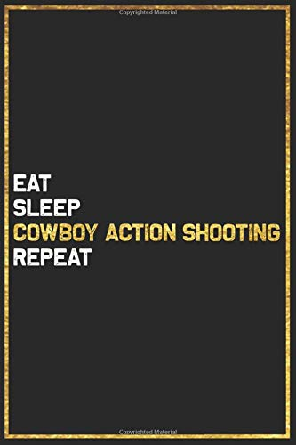 Eat Sleep Cowboy Action Shooting Repeat Sport Gift Idea: Cowboy Action Shooting College Ruled Notebook / Journal Gift, 101 Pages, 6x9, Soft Cover, Matte Finish
