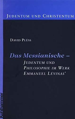 Das Messianische - Judentum und Philosophie im Werk Emmanuel Lévinas' (Judentum und Christentum)