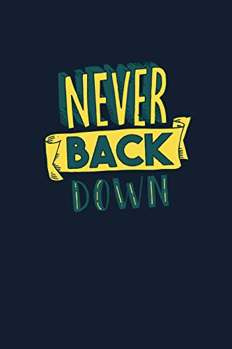 Never Back Down: Small Lined Motivational Quote Notebook (6