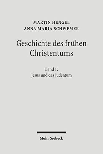 Geschichte des frühen Christentums: Band 1: Jesus und das Judentum (Geschichte Des Fruhen Christentums, Band 1)