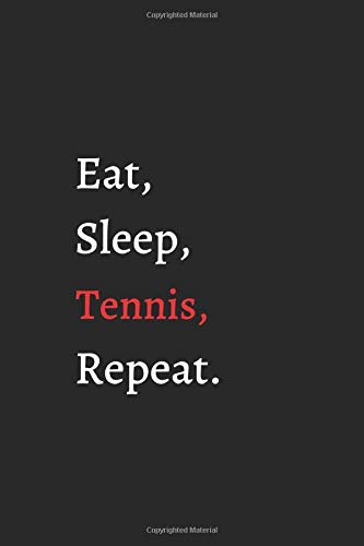 Eat Sleep Tennis Repeat: Notebook / Journal Gift, 110 Pages, 6x9, Soft Cover.