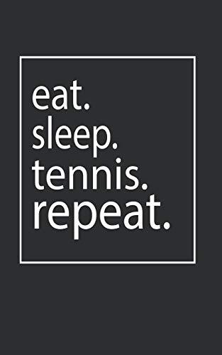 eat. sleep. tennis. repeat.: Tennis Notebook / Journal. (130 Pages 5