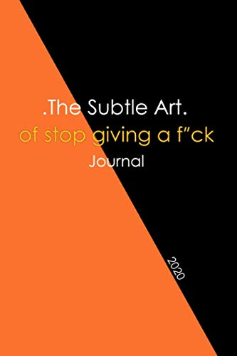 The Subtle Art of Stop Giving a F*ck Journal: Mark Notes of The Approach to Living the Good Life / size 6x9