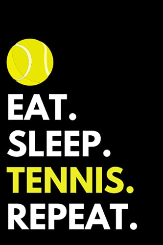 Eat Sleep Tennis Repeat: Funny Tennis Gifts Blank Lined Notebook Journal For Everyone Men Women, Tennis Lover Birthday And Christmas Present Ideas For Tennis Coach, Tennis Captain, Dad, Mom