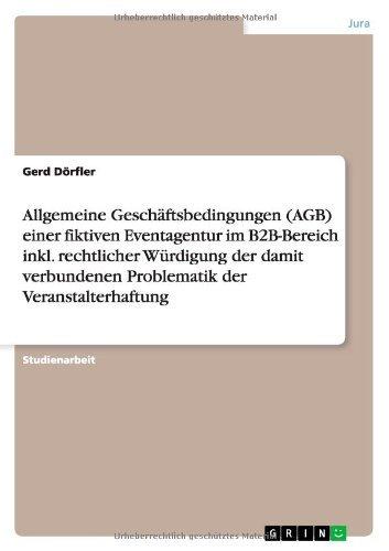 Allgemeine Geschäftsbedingungen (AGB) einer fiktiven Eventagentur im B2B-Bereich inkl. rechtlicher Würdigung der damit verbundenen Problematik der Veranstalterhaftung