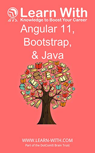 Learn With: Angular 11, Bootstrap, and Java: Enterprise Application Development with Angular 11 and Java (English Edition)