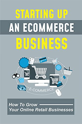 Starting Up An Ecommerce Business: How To Grow Your Online Retail Businesses: What Shipping Methods To Use (English Edition)