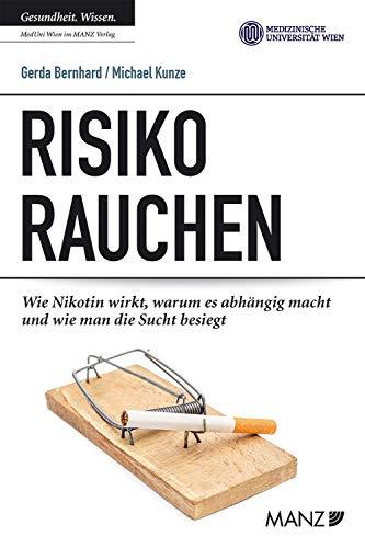 Risiko Rauchen: Wie Nikotin wirkt, warum es abhängig macht und wie man die Sucht besiegt (MedUni Ratgeber)