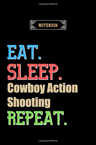 Eat, Sleep, Cowboy Action Shooting, Repeat Notebook - Cowboy Action Shooting Lovers And Fans Gift: Lined Notebook / Journal Gift, 120 Pages, 6x9, Soft Cover, Matte Finish