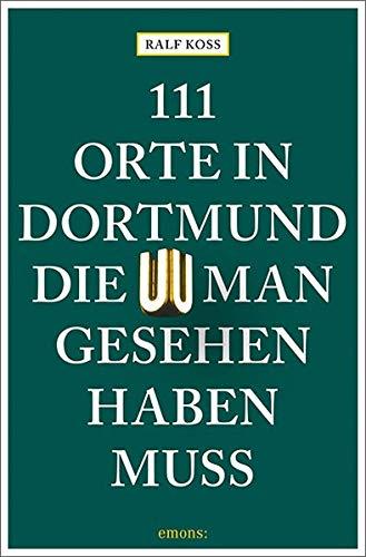 111 Orte in Dortmund, die man gesehen haben muss: Reiseführer