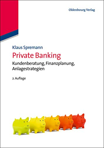 Private Banking: Kundenberatung, Finanzplanung, Anlagestrategien (IMF: International Management and Finance)