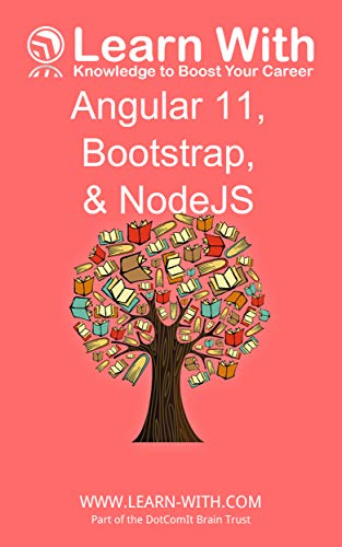 Learn With: Angular 11, Bootstrap, and NodeJS: Enterprise Application Development with Angular 11 and NodeJS (English Edition)