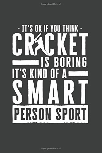 It's Okay If You Think Cricket Is Boring It's Kind Of A Smart Person Sport: 100 page 6 x 9 Blank lined journal for sport lovers perfect Gift to jot down his ideas and notes