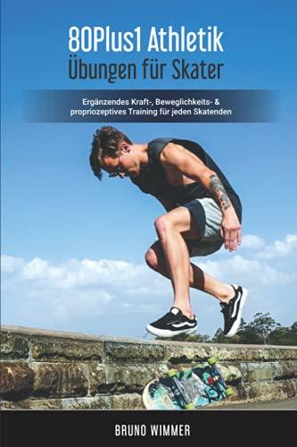 80Plus1 Athletik Übungen für Skater: Ergänzendes Kraft, Beweglichkeits & Propriozeptives Training für jeden Skatenden mit QR-Code Video Tutorials
