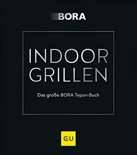 INDOOR GRILLEN: Das große BORA Tepan-Buch (GU Themenkochbuch)