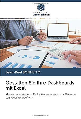 Gestalten Sie Ihre Dashboards mit Excel: Messen und steuern Sie Ihr Unternehmen mit Hilfe von Leistungskennzahlen