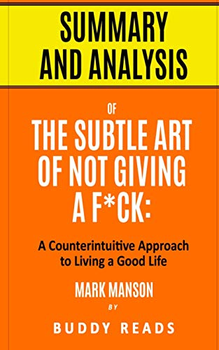 Summary & Analysis of The Subtle Art of Not Giving a F*ck: A Counterintuitive Approach to Living a Good Life