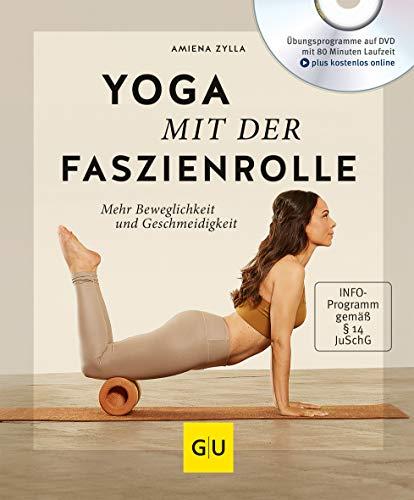 Yoga mit der Faszienrolle (mit DVD): Mehr Beweglichkeit und Geschmeidigkeit (GU Multimedia Körper, Geist & Seele)