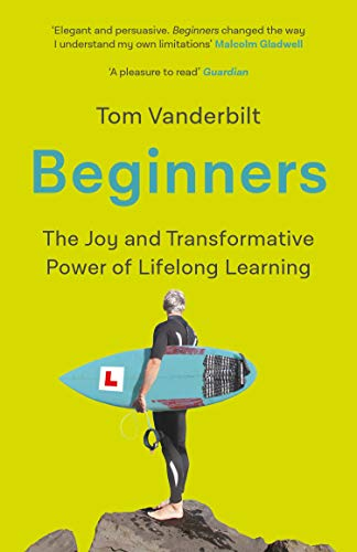 Beginners: The Joy and Transformative Power of Lifelong Learning (English Edition)