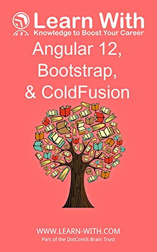 Learn With: Angular 12, Bootstrap, and ColdFusion: Enterprise Application Development with Angular 12 and ColdFusion (English Edition)