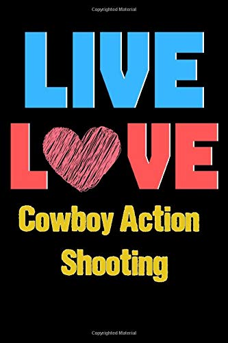 Live Love Cowboy Action Shooting - Cute Cowboy Action Shooting Writing Journals & Notebook Gift Ideas: Lined Notebook / Journal Gift, 120 Pages, 6x9, Soft Cover, Matte Finish