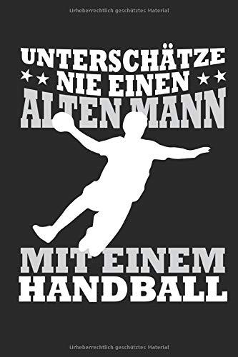 Unterschätze Nie einen Alten Mann Mit einem Handball: Notizbuch, Notizblock, Handballspieler (Handballer Notizbuch, Band 1001)