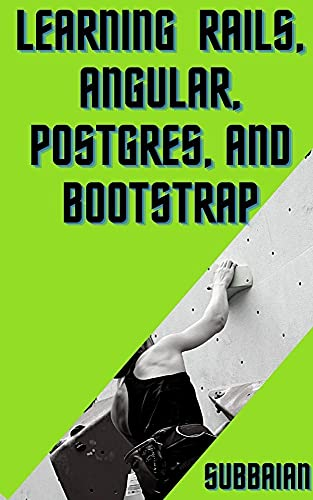 Learning Rails, Angular, Postgres, and Bootstrap: Quick Start Guide (English Edition)