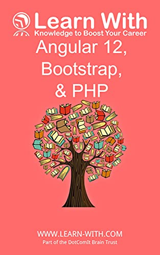 Learn With: Angular 12, Bootstrap, and PHP: Enterprise Application Development with Angular 12 and PHP (English Edition)