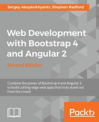 Web Development with Bootstrap 4 and Angular 2 - Second Edition (English Edition): Bring responsiveness to your Angular web application with Bootstrap