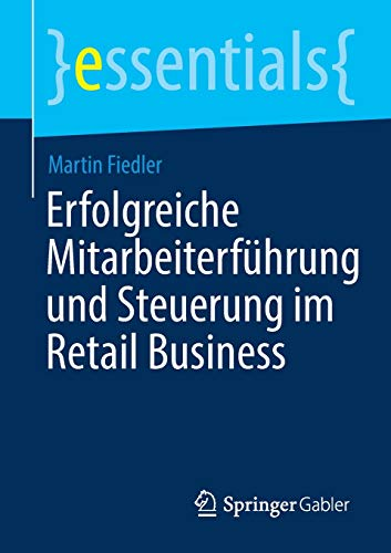 Erfolgreiche Mitarbeiterführung und Steuerung im Retail Business (essentials)