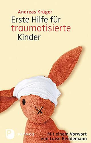 Erste Hilfe für traumatisierte Kinder - Mit einem Vorwort von Luise Reddemann