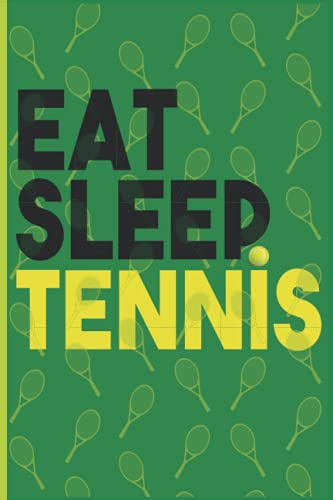 Eat Sleep Tennis: Tennis Notebook Journal for Tennis Players Notebook Diary Gift Ideas for Tennis Fans present Tennis present Great Motivational Gift ... Ruled Lined Pages Book 110 Pages 6 x 9 Inch