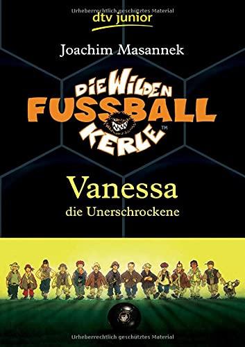 Die Wilden Fußballkerle Band 3: Vanessa die Unerschrockene (Die Wilden Fußballkerle-Serie, Band 3)