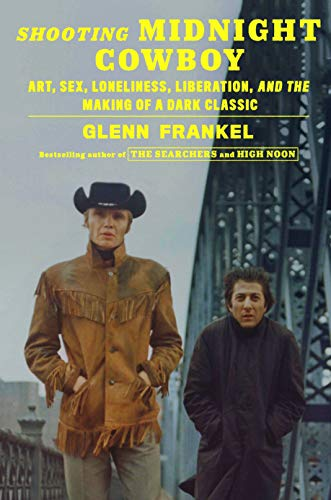 Shooting Midnight Cowboy: Art, Sex, Loneliness, Liberation, and the Making of a Dark Classic (English Edition)