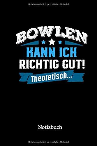 Bowlen kann ich richtig gut - theoretisch: Notizbuch, lustiges Geschenk für einen Bowling Spieler, 6 x 9 Zoll (A5), kariert