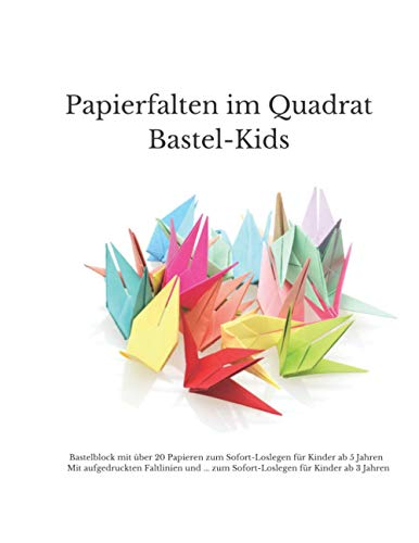 Papierfalten im Quadrat Bastel-Kids: Bastelblock mit über 20 Papieren zum Sofort-Loslegen für Kinder ab 5 Jahren Mit aufgedruckten Faltlinien und ... zum Sofort-Loslegen für Kinder ab 3 Jahren