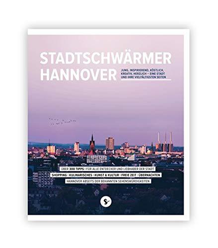 Stadtschwärmer Hannover: JUNG, INSPIRIEREND, KÖSTLICH, KREATIV, HERZLICH ... EINE STADT UND IHRE VIELFÄLTIGSTEN SEITEN