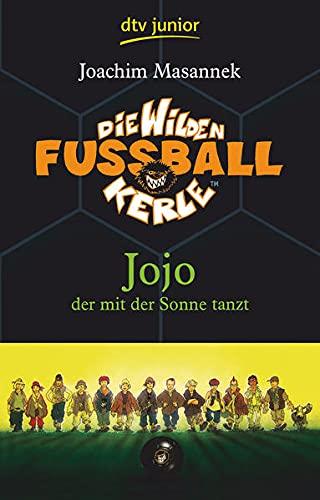 Die Wilden Fußballkerle Band 11: Jojo der mit der Sonne tanzt (Die Wilden Fußballkerle-Serie, Band 11)