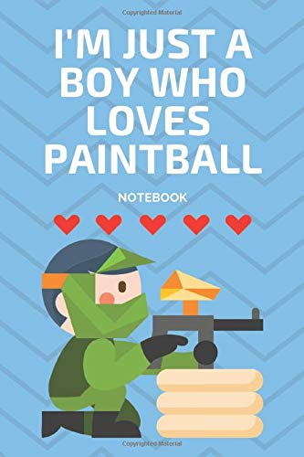 I'm Just a Boy Who Loves Paintball Notebook: Journal Gift Convenient size 6'' x 9'' 120 Page