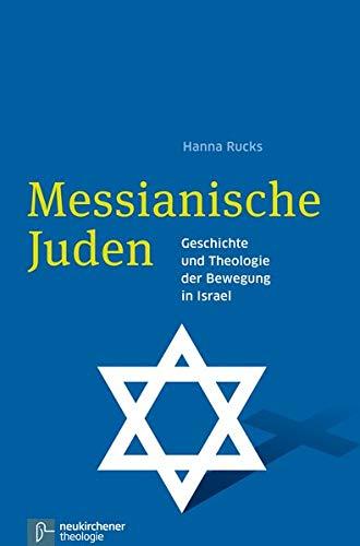 Messianische Juden: Geschichte und Theologie der Bewegung in Israel