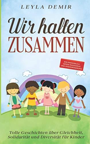 WIR HALTEN ZUSAMMEN: Tolle Geschichten über Gleichheit, Solidarität und Diversität für Kinder - ein Kinderbuch gegen Rassismus und Diskriminierung