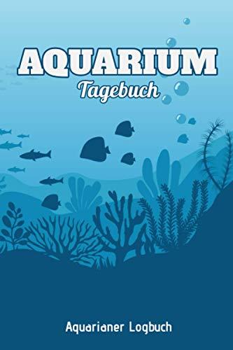 Aquarium Tagebuch Aquarianer Logbuch: Aquariumzubehör I Aquariumbücher I Aquarien Pflege I Aquarianer Geschenk I 120 Seiten I DIN A5 I Aquarium einrichten I Aquariumfische I Aquaristik