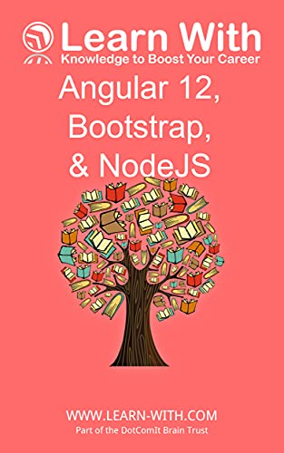 arn With: Angular 12, Bootstrap, and NodeJS: Enterprise Application Development with Angular 12 and NodeJS (Learn With: Angular 12) (English Edition)