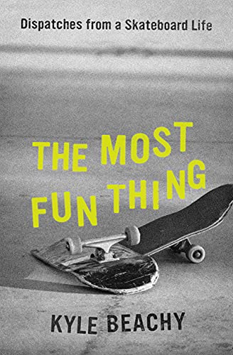 The Most Fun Thing: Dispatches from a Skateboard Life (English Edition)