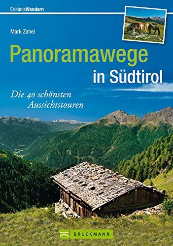 Südtirol Wanderführer: Die 40 schönsten Aussichtstouren auf Panoramawegen in Südtirol: Ideal für ausgedehnte Wanderungen oder Wochenendtouren mit Erlebnis im schönen Südtirol