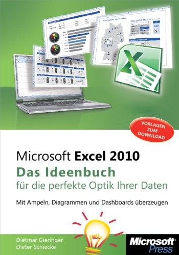 Microsoft Excel 2010 - Das Ideenbuch für die perfekte Optik Ihrer Daten: Mit Ampeln, Diagrammen und Dashboards überzeugen