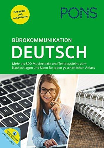 PONS Bürokommunikation Deutsch: Mustertexte, Textbausteine und Übungen für jeden geschäftlichen Anlass: Mehr als 800 Mustertexte und Textbausteine zum ... und Üben für jeden geschäftlichen Anlass