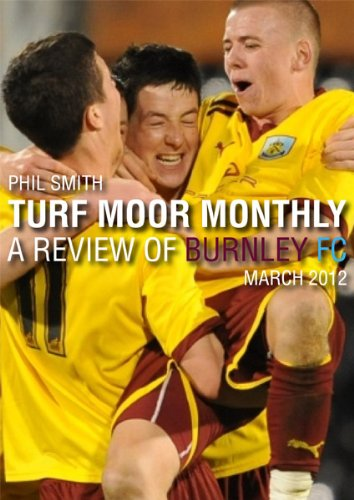 Turf Moor Monthly - A review of Burnley FC: March 2012 (Fanzine (Football)) (English Edition)